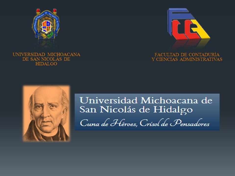 UNIVERSIDAD MICHOACANA DE SAN NICOLÁS DE HIDALGO FACULTAD DE CONTADURÍA Y CIENCIAS ADMINISTRATIVAS
