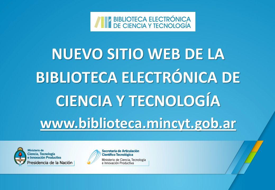 NUEVO SITIO WEB DE LA BIBLIOTECA ELECTRÓNICA DE CIENCIA Y TECNOLOGÍA www.biblioteca.mincyt.gob.ar