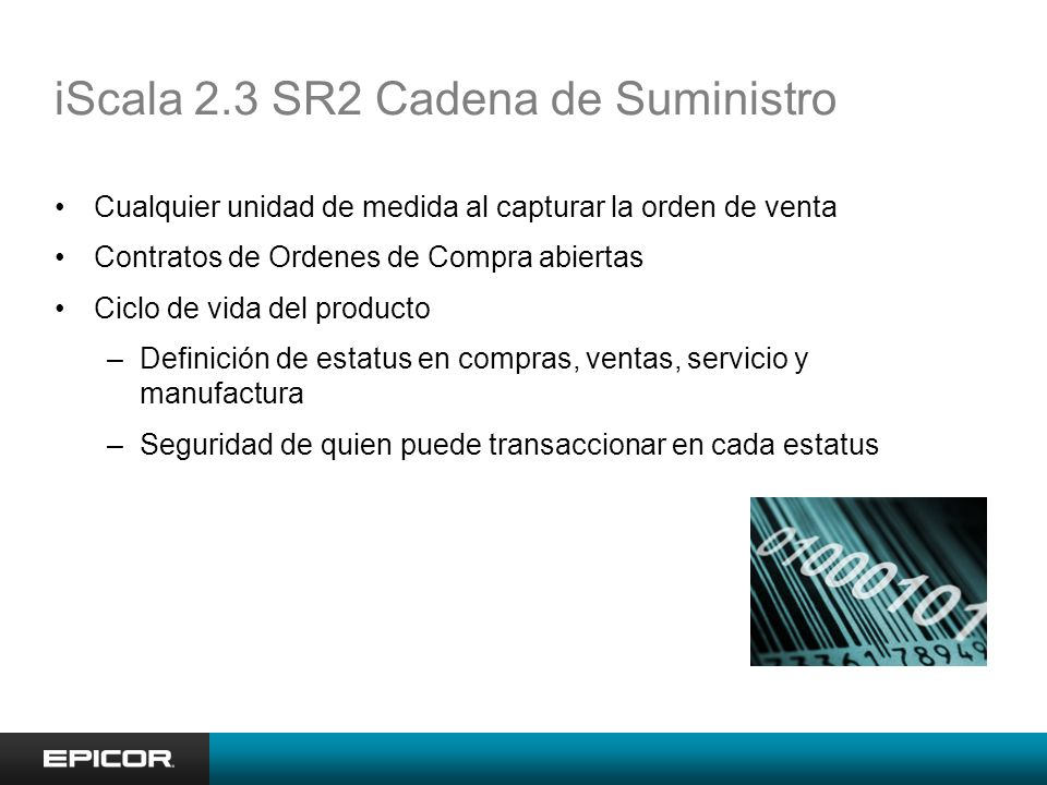 iScala 2.3 SR2 Cadena de Suministro Cualquier unidad de medida al capturar la orden de venta Contratos de Ordenes de Compra abiertas Ciclo de vida del