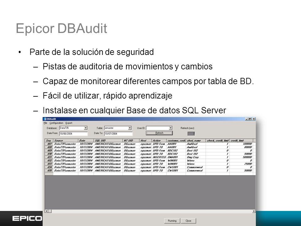 Epicor DBAudit Parte de la solución de seguridad –Pistas de auditoria de movimientos y cambios –Capaz de monitorear diferentes campos por tabla de BD.