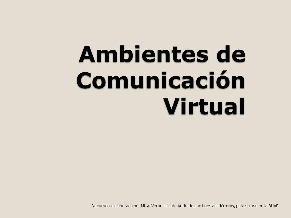 Ambientes de Comunicación Virtual Documento elaborado por Mtra.