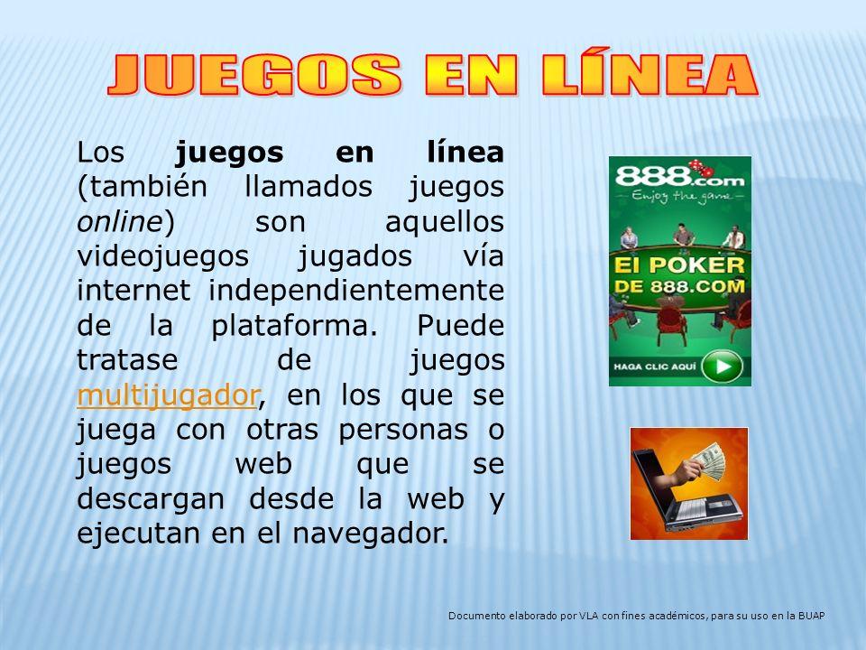 Los juegos en línea (también llamados juegos online) son aquellos videojuegos jugados vía internet independientemente de la plataforma.