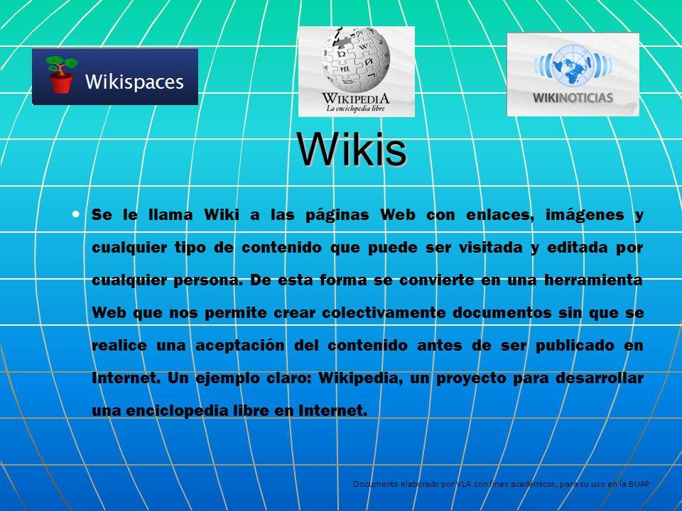Wikis Se le llama Wiki a las páginas Web con enlaces, imágenes y cualquier tipo de contenido que puede ser visitada y editada por cualquier persona.