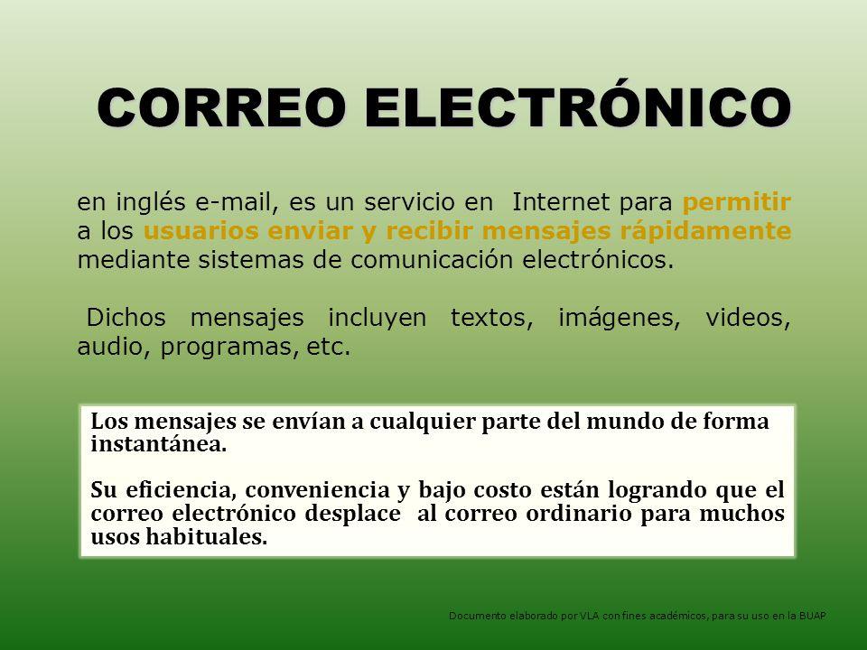 CORREO ELECTRÓNICO Documento elaborado por VLA con fines académicos, para su uso en la BUAP en inglés e-mail, es un servicio en Internet para permitir a los usuarios enviar y recibir mensajes rápidamente mediante sistemas de comunicación electrónicos.