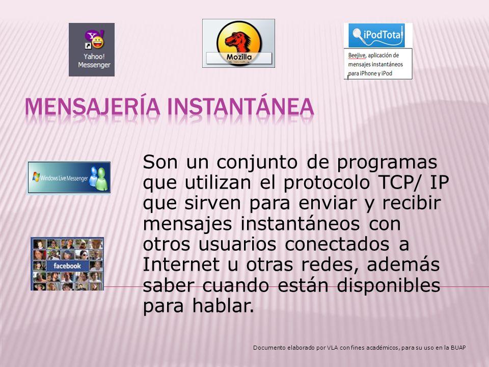 Son un conjunto de programas que utilizan el protocolo TCP/ IP que sirven para enviar y recibir mensajes instantáneos con otros usuarios conectados a Internet u otras redes, además saber cuando están disponibles para hablar.