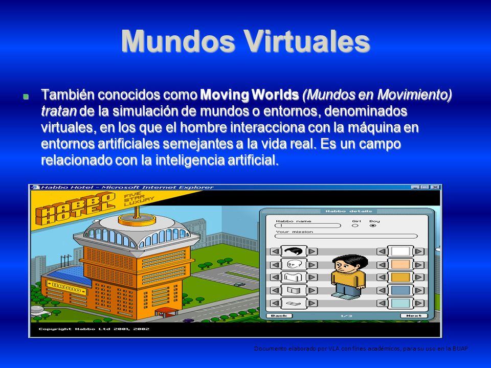 Mundos Virtuales También conocidos como Moving Worlds (Mundos en Movimiento) tratan de la simulación de mundos o entornos, denominados virtuales, en los que el hombre interacciona con la máquina en entornos artificiales semejantes a la vida real.