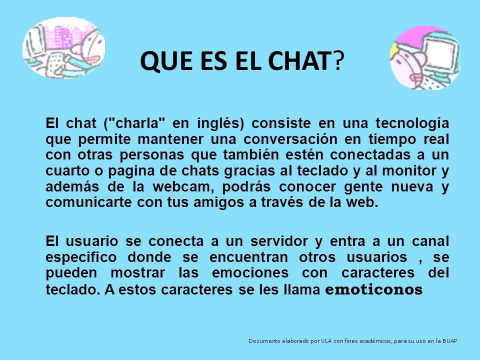 Utilidad del chat Además, el chat es útil para crear un espacio de reunión entre personas con los mismos intereses y se puede contactar a las personas que están a mucha distancia por bastante menos que una comunicación telefónica.