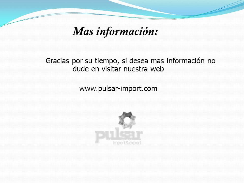 Mas información: Gracias por su tiempo, si desea mas información no dude en visitar nuestra web www.pulsar-import.com
