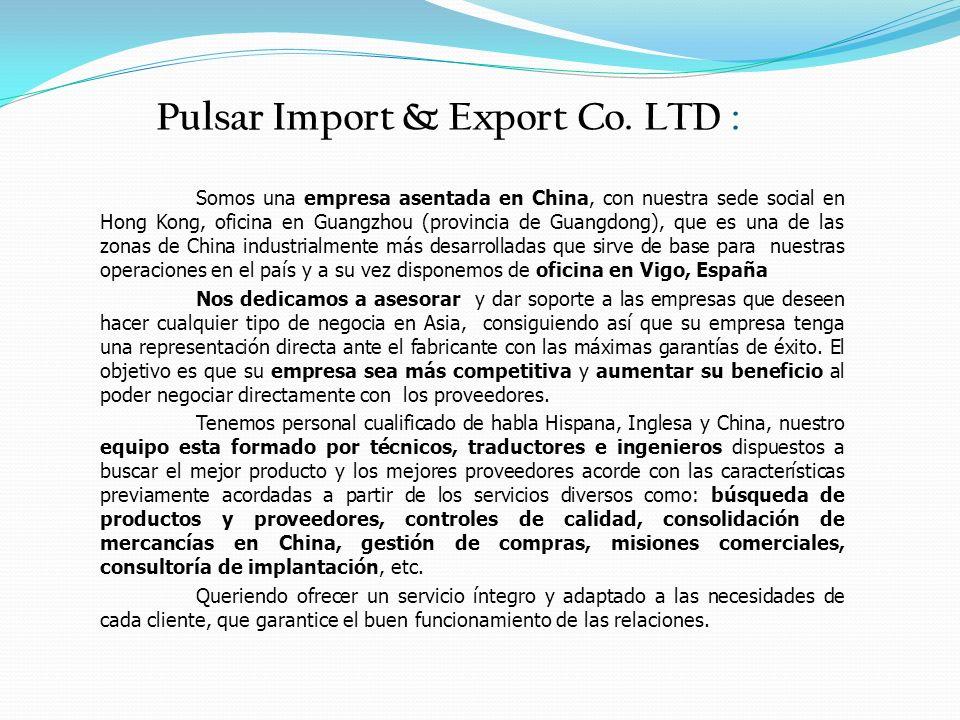 Pulsar Import & Export Co. LTD : Somos una empresa asentada en China, con nuestra sede social en Hong Kong, oficina en Guangzhou (provincia de Guangdo