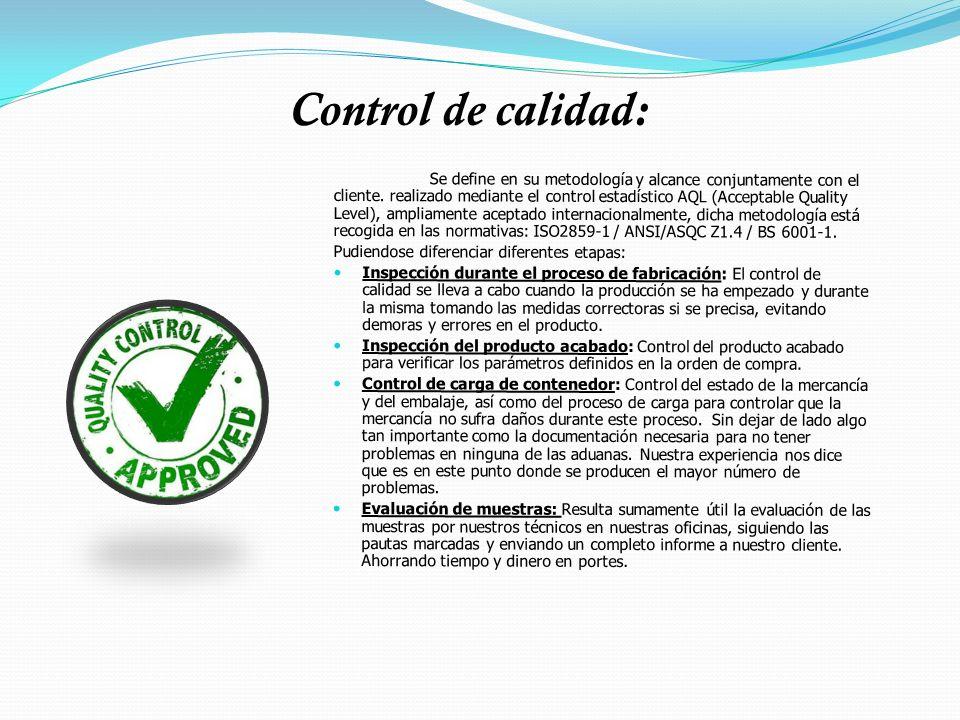 Control de calidad: Se define en su metodología y alcance conjuntamente con el cliente. realizado mediante el control estadístico AQL (Acceptable Qual