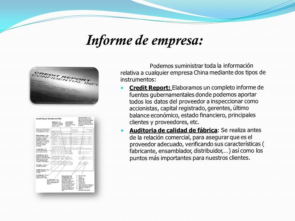 Informe de empresa: Podemos suministrar toda la información relativa a cualquier empresa China mediante dos tipos de instrumentos: Credit Report: Elab