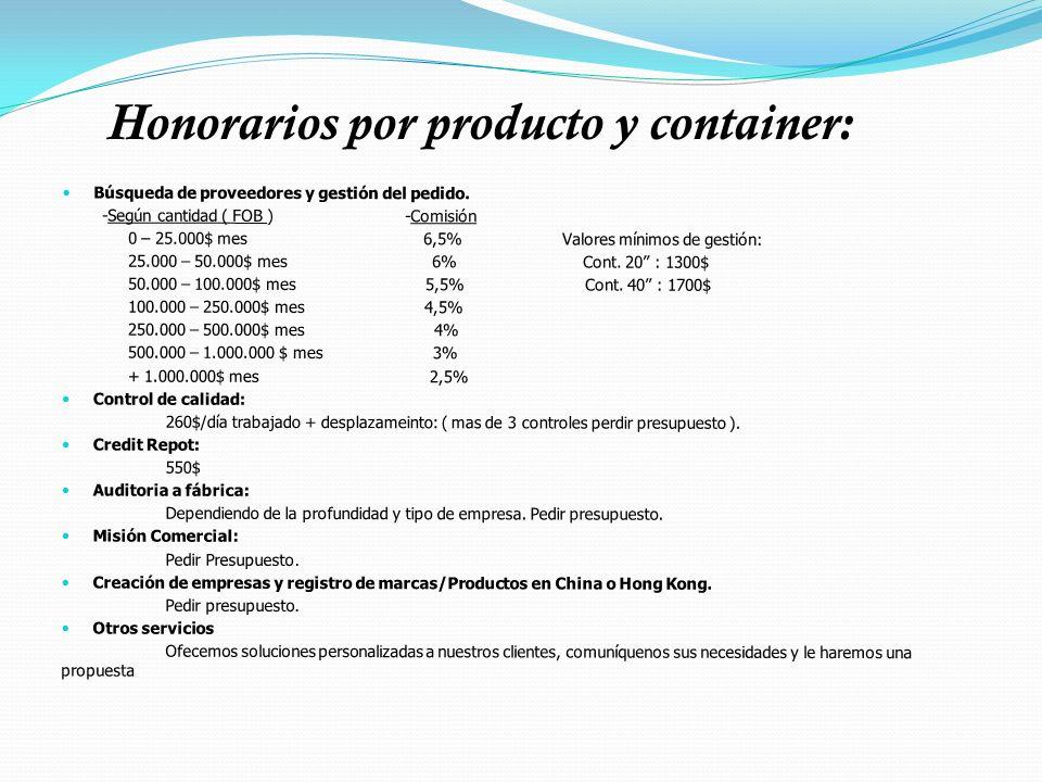 Honorarios por producto y container: Búsqueda de proveedores y gestión del pedido. -Según cantidad ( FOB ) -Comisión 0 – 25.000$ mes 6,5% Valores míni