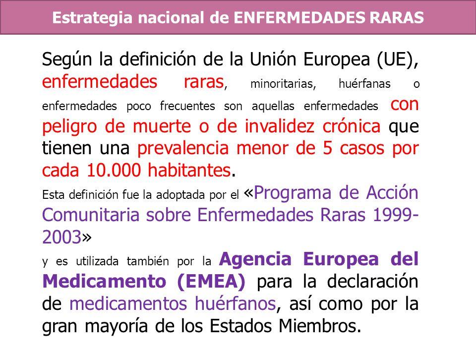 Según la definición de la Unión Europea (UE), enfermedades raras, minoritarias, huérfanas o enfermedades poco frecuentes son aquellas enfermedades con