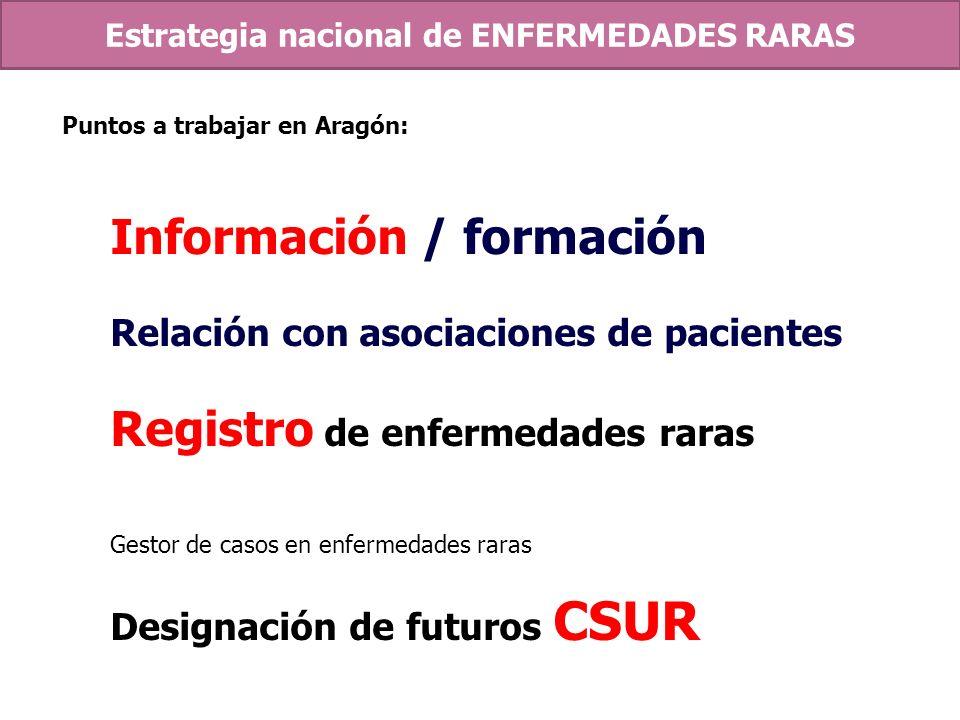 Puntos a trabajar en Aragón: Información / formación Relación con asociaciones de pacientes Registro de enfermedades raras Gestor de casos en enfermed