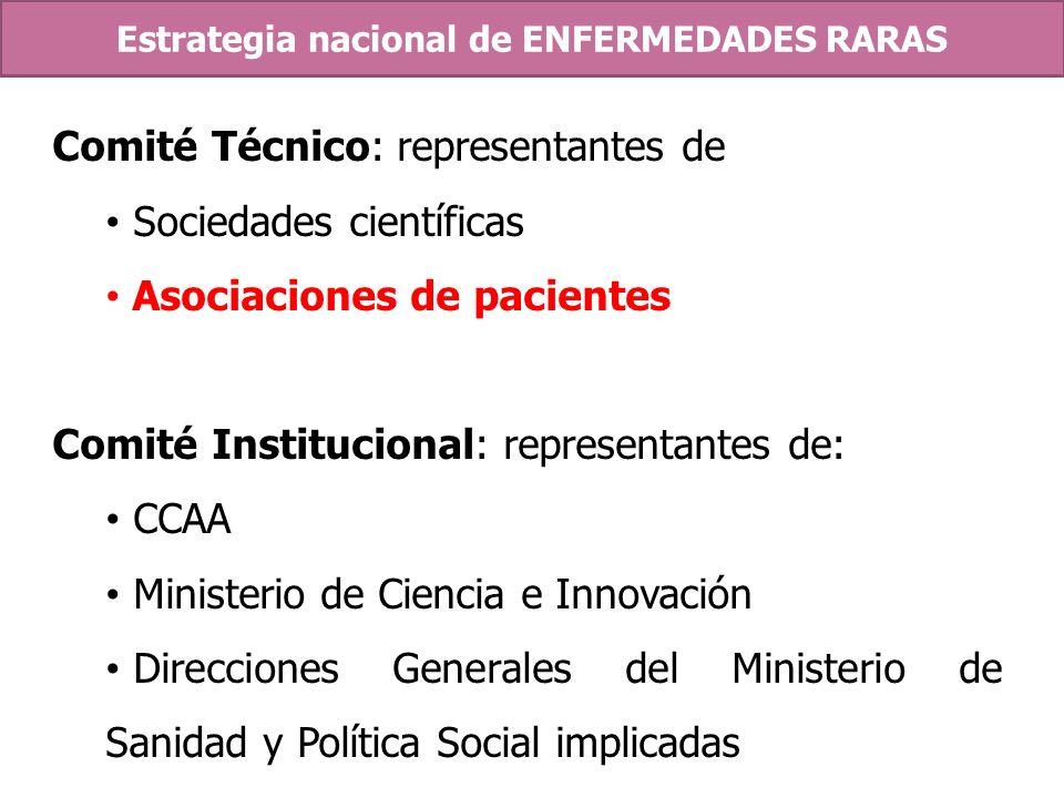 Comité Técnico: representantes de Sociedades científicas Asociaciones de pacientes Comité Institucional: representantes de: CCAA Ministerio de Ciencia