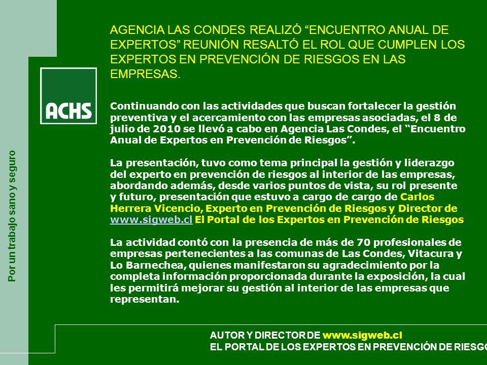 Por un trabajo sano y seguro AUTOR Y DIRECTOR DE www.sigweb.cl EL PORTAL DE LOS EXPERTOS EN PREVENCIÓN DE RIESGOS AGENCIA LAS CONDES REALIZÓ ENCUENTRO