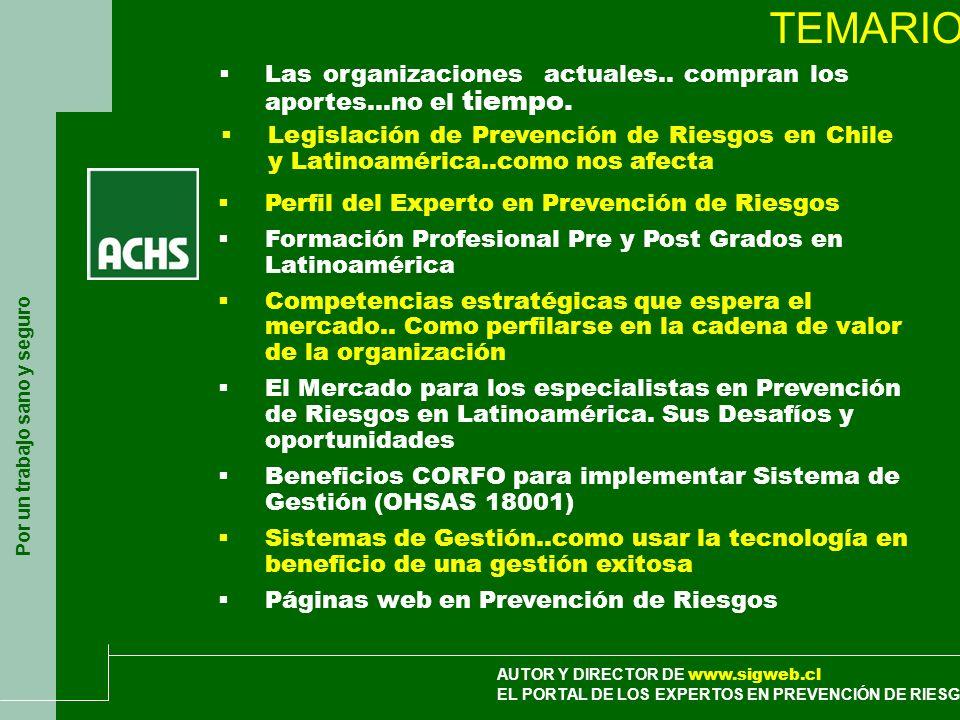 Por un trabajo sano y seguro Las organizaciones actuales.. compran los aportes…no el tiempo. Legislación de Prevención de Riesgos en Chile y Latinoamé