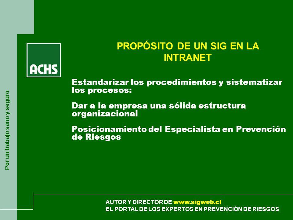 Por un trabajo sano y seguro AUTOR Y DIRECTOR DE www.sigweb.cl EL PORTAL DE LOS EXPERTOS EN PREVENCIÓN DE RIESGOS PROPÓSITO DE UN SIG EN LA INTRANET E