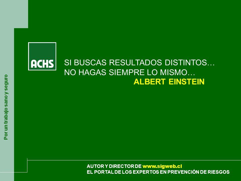 Por un trabajo sano y seguro AUTOR Y DIRECTOR DE www.sigweb.cl EL PORTAL DE LOS EXPERTOS EN PREVENCIÓN DE RIESGOS SI BUSCAS RESULTADOS DISTINTOS… NO H
