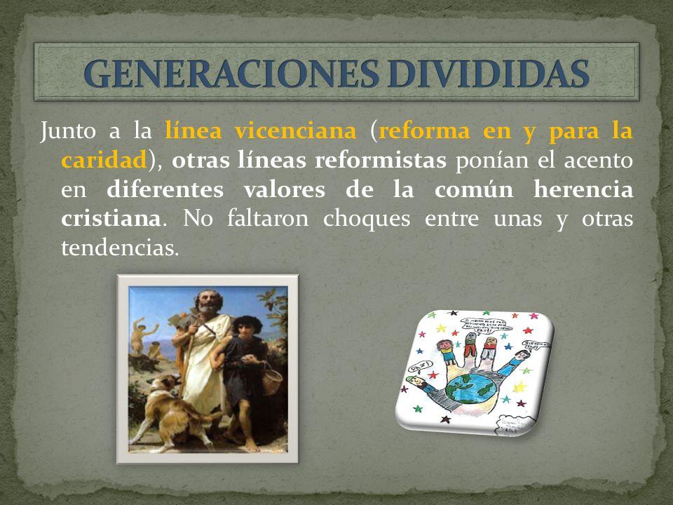 Junto a la línea vicenciana (reforma en y para la caridad), otras líneas reformistas ponían el acento en diferentes valores de la común herencia cristiana.