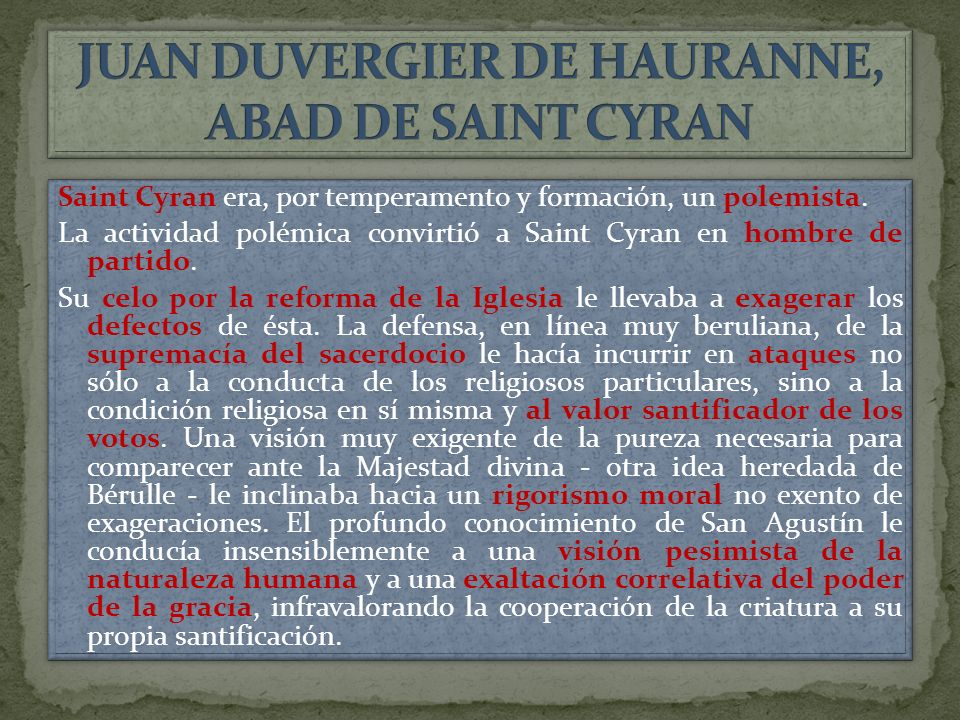 Saint Cyran era, por temperamento y formación, un polemista.