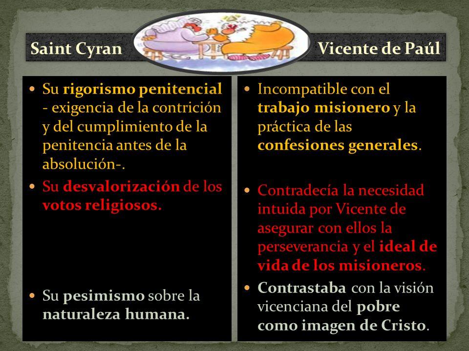 Saint Cyran Su rigorismo penitencial - exigencia de la contrición y del cumplimiento de la penitencia antes de la absolución-.