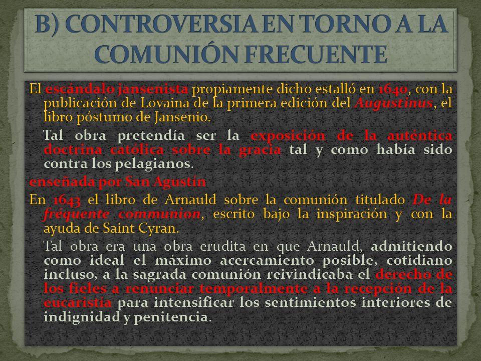 El escándalo jansenista propiamente dicho estalló en 1640, con la publicación de Lovaina de la primera edición del Augustinus, el libro póstumo de Jansenio.