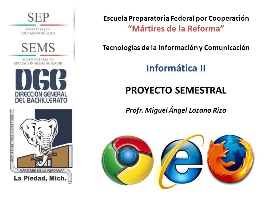 Escuela Preparatoria Federal por Cooperación Mártires de la Reforma Tecnologías de la Información y Comunicación Informática II PROYECTO SEMESTRAL Pro