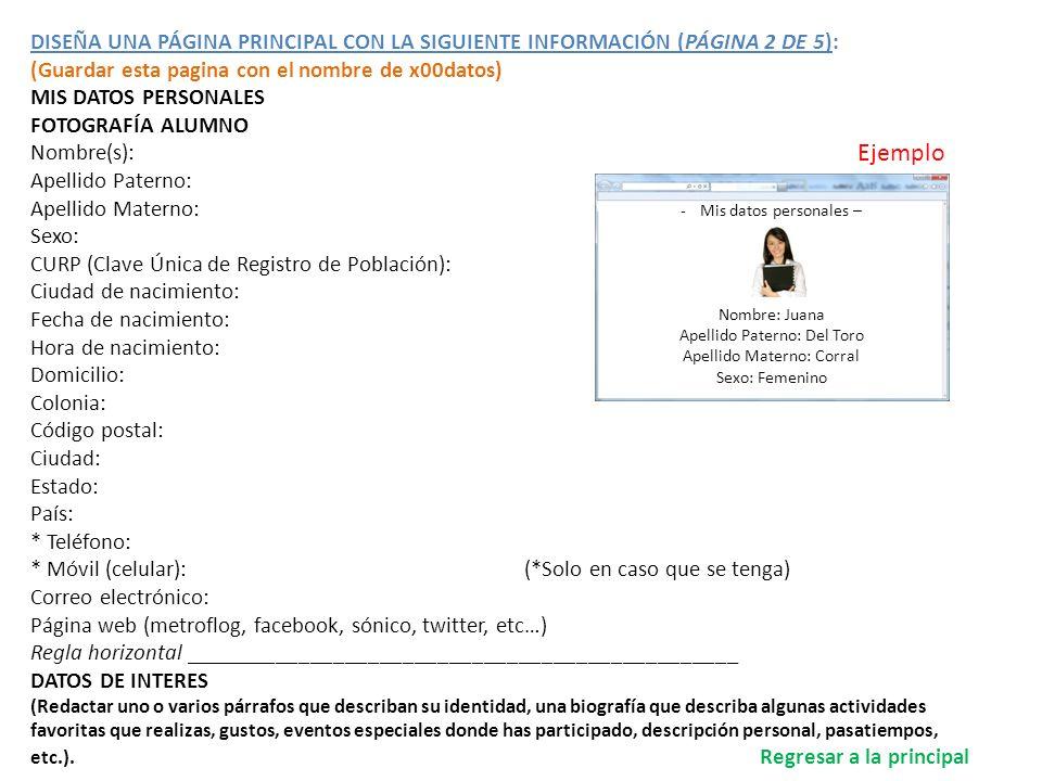 DISEÑA UNA PÁGINA PRINCIPAL CON LA SIGUIENTE INFORMACIÓN (PÁGINA 2 DE 5): (Guardar esta pagina con el nombre de x00datos) MIS DATOS PERSONALES FOTOGRA