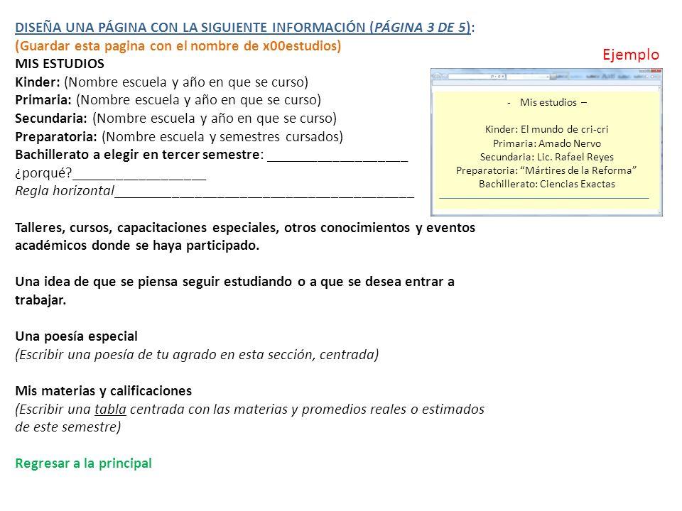 DISEÑA UNA PÁGINA CON LA SIGUIENTE INFORMACIÓN (PÁGINA 3 DE 5): (Guardar esta pagina con el nombre de x00estudios) MIS ESTUDIOS Kinder: (Nombre escuel