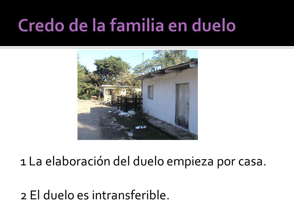1 La elaboración del duelo empieza por casa. 2 El duelo es intransferible.