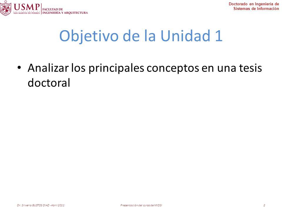 Doctorado en Ingeniería de Sistemas de Información Objetivo de la Unidad 1 Analizar los principales conceptos en una tesis doctoral Dr.