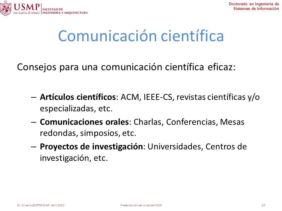 Doctorado en Ingeniería de Sistemas de Información Comunicación científica Consejos para una comunicación científica eficaz: – Artículos científicos: ACM, IEEE-CS, revistas científicas y/o especializadas, etc.