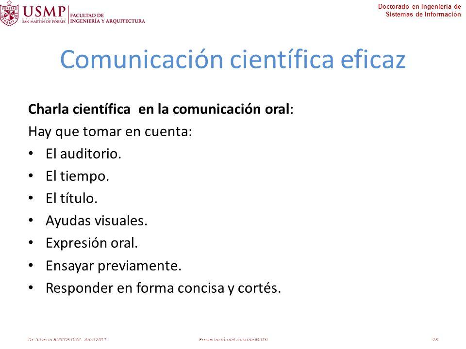 Doctorado en Ingeniería de Sistemas de Información Comunicación científica eficaz Charla científica en la comunicación oral: Hay que tomar en cuenta: El auditorio.