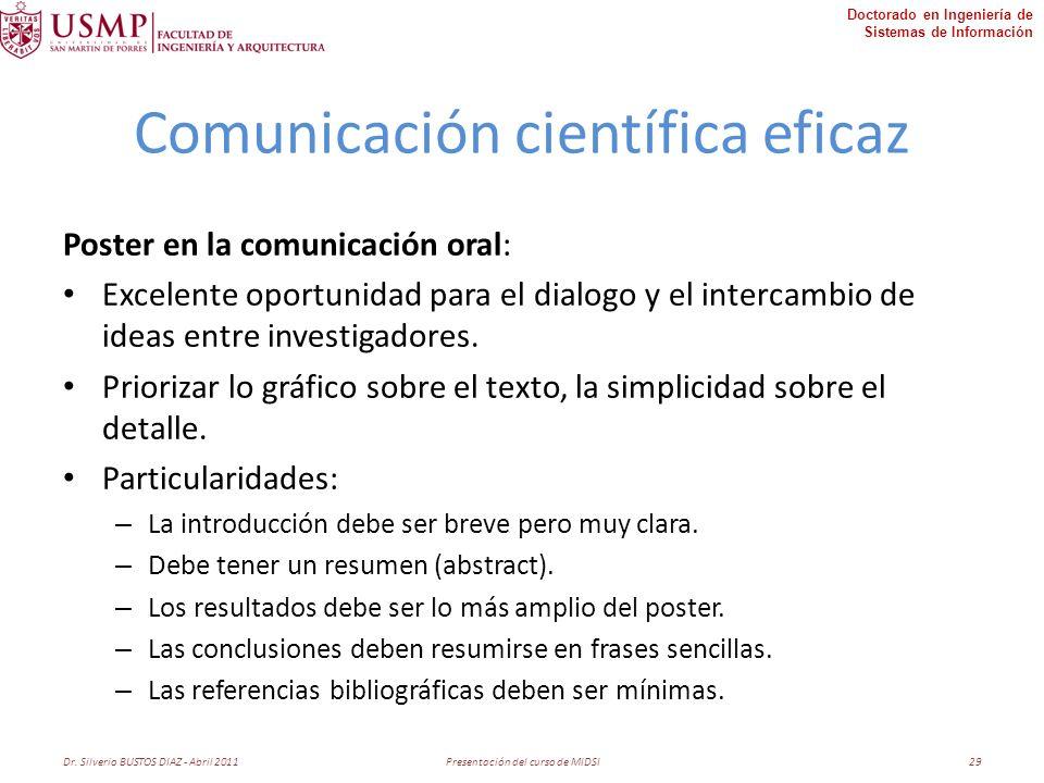 Doctorado en Ingeniería de Sistemas de Información Comunicación científica eficaz Poster en la comunicación oral: Excelente oportunidad para el dialogo y el intercambio de ideas entre investigadores.