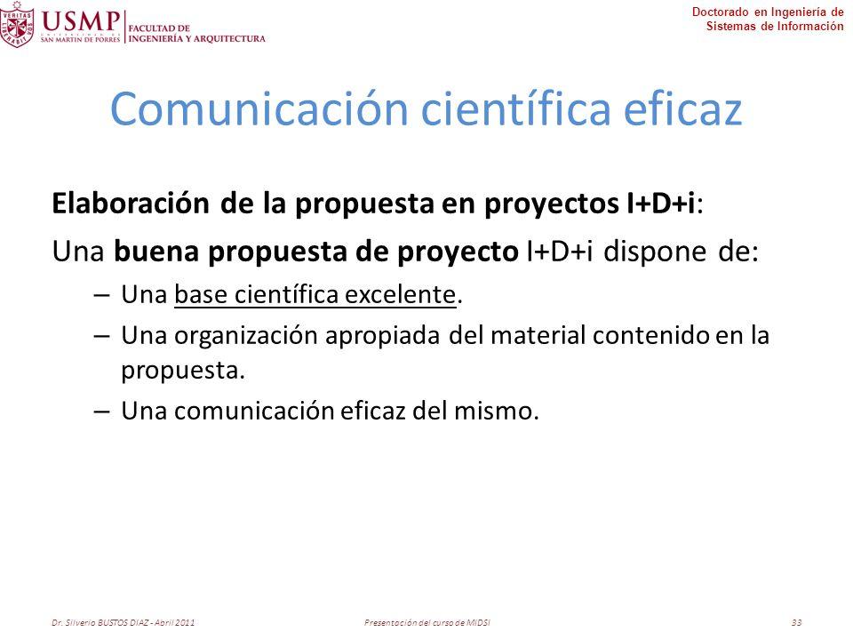 Doctorado en Ingeniería de Sistemas de Información Comunicación científica eficaz Elaboración de la propuesta en proyectos I+D+i: Una buena propuesta de proyecto I+D+i dispone de: – Una base científica excelente.