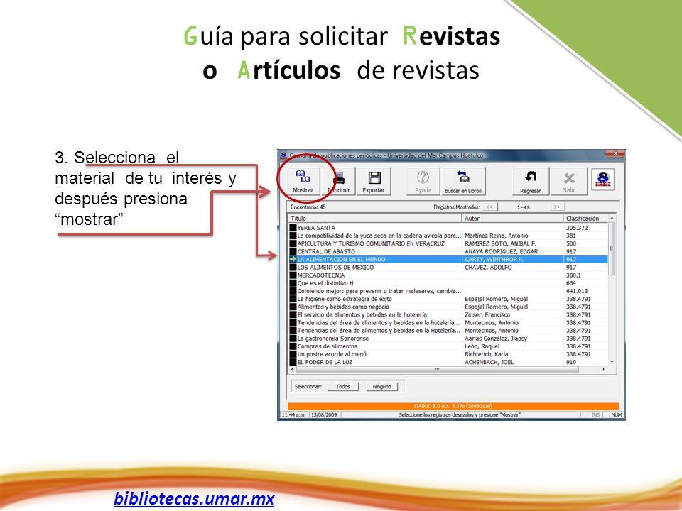bibliotecas.umar.mx 3. Selecciona el material de tu interés y después presiona mostrar G uía para solicitar R evistas o A rtículos de revistas