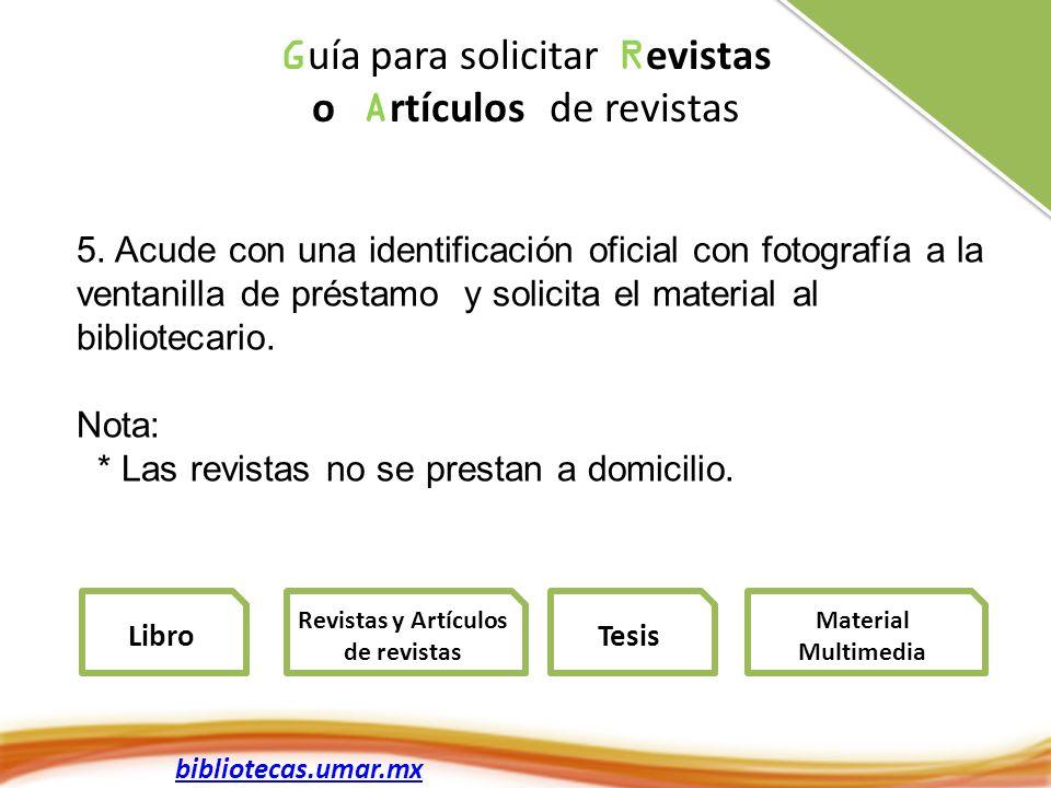 bibliotecas.umar.mx 5. Acude con una identificación oficial con fotografía a la ventanilla de préstamo y solicita el material al bibliotecario. Nota: