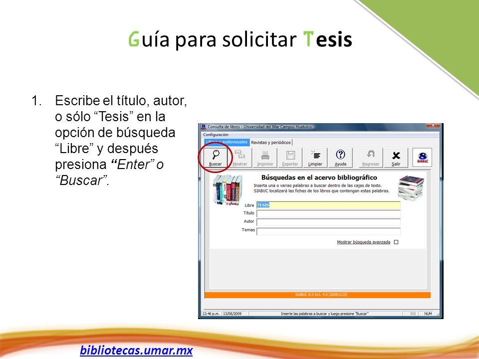 bibliotecas.umar.mx 1.Escribe el título, autor, o sólo Tesis en la opción de búsqueda Libre y después presiona Enter o Buscar. G uía para solicitar T