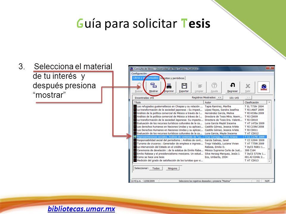 bibliotecas.umar.mx 3. Selecciona el material de tu interés y después presiona mostrar G uía para solicitar T esis