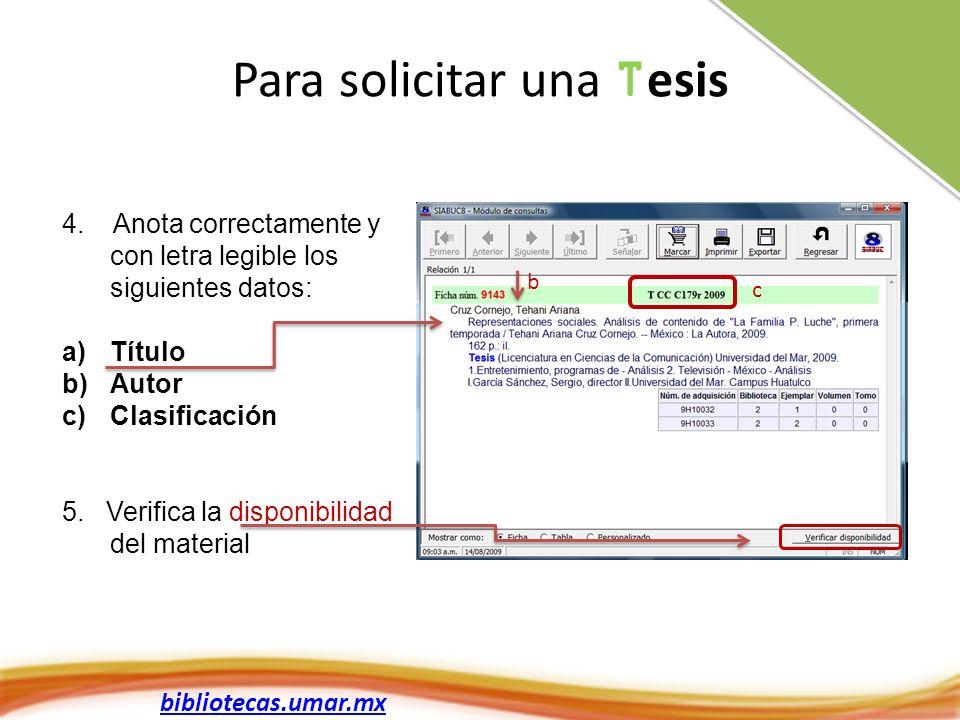 bibliotecas.umar.mx Para solicitar una T esis 4. Anota correctamente y con letra legible los siguientes datos: a)Título b)Autor c)Clasificación 5. Ver