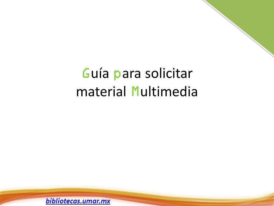 bibliotecas.umar.mx G uía p ara solicitar material M ultimedia