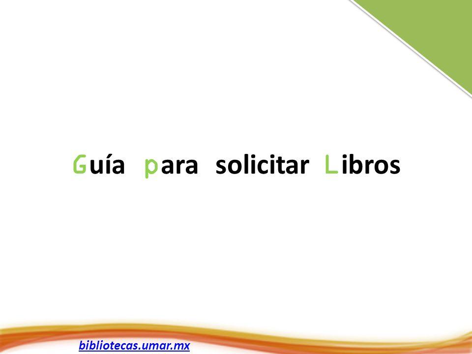 G uía p ara solicitar L ibros bibliotecas.umar.mx