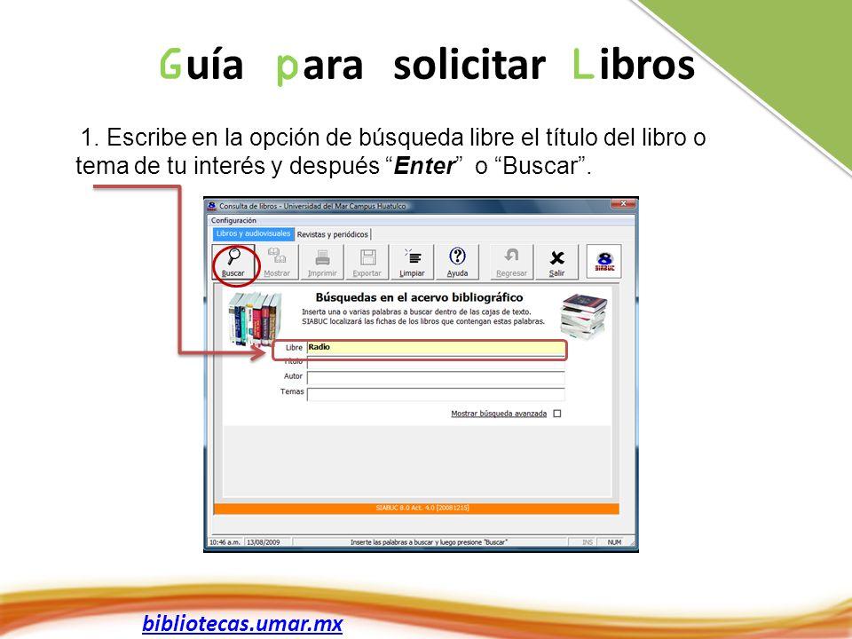 1. Escribe en la opción de búsqueda libre el título del libro o tema de tu interés y después Enter o Buscar. G uía p ara solicitar L ibros