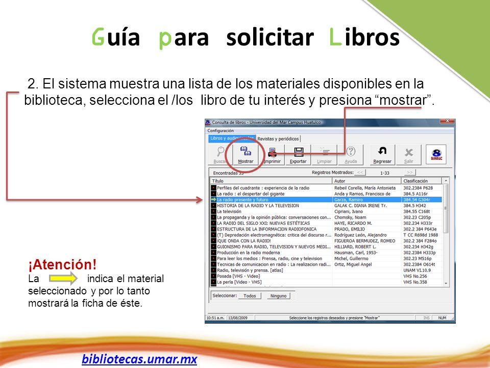 bibliotecas.umar.mx 2. El sistema muestra una lista de los materiales disponibles en la biblioteca, selecciona el /los libro de tu interés y presiona