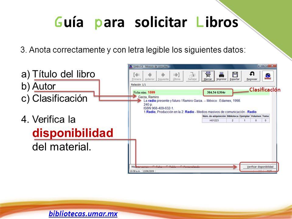 bibliotecas.umar.mx 3. Anota correctamente y con letra legible los siguientes datos: a)Título del libro b)Autor c)Clasificación 4.Verifica la disponib