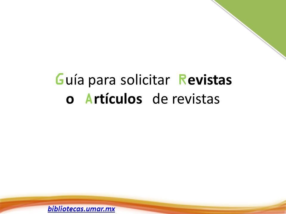 bibliotecas.umar.mx G uía para solicitar R evistas o A rtículos de revistas