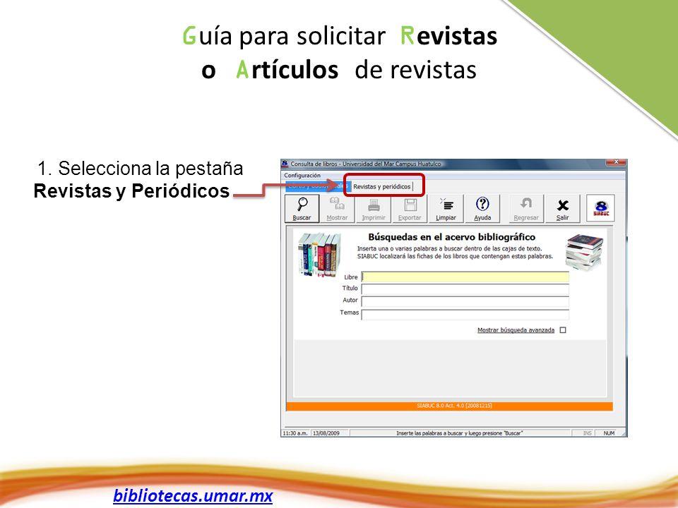 bibliotecas.umar.mx 1. Selecciona la pestaña Revistas y Periódicos G uía para solicitar R evistas o A rtículos de revistas