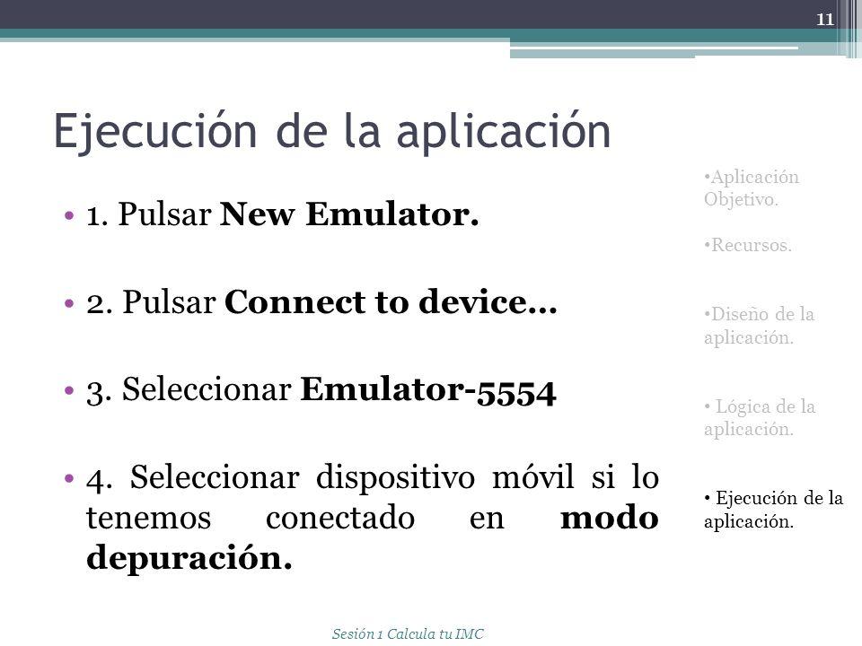 Ejecución de la aplicación 1. Pulsar New Emulator. 2. Pulsar Connect to device… 3. Seleccionar Emulator-5554 4. Seleccionar dispositivo móvil si lo te