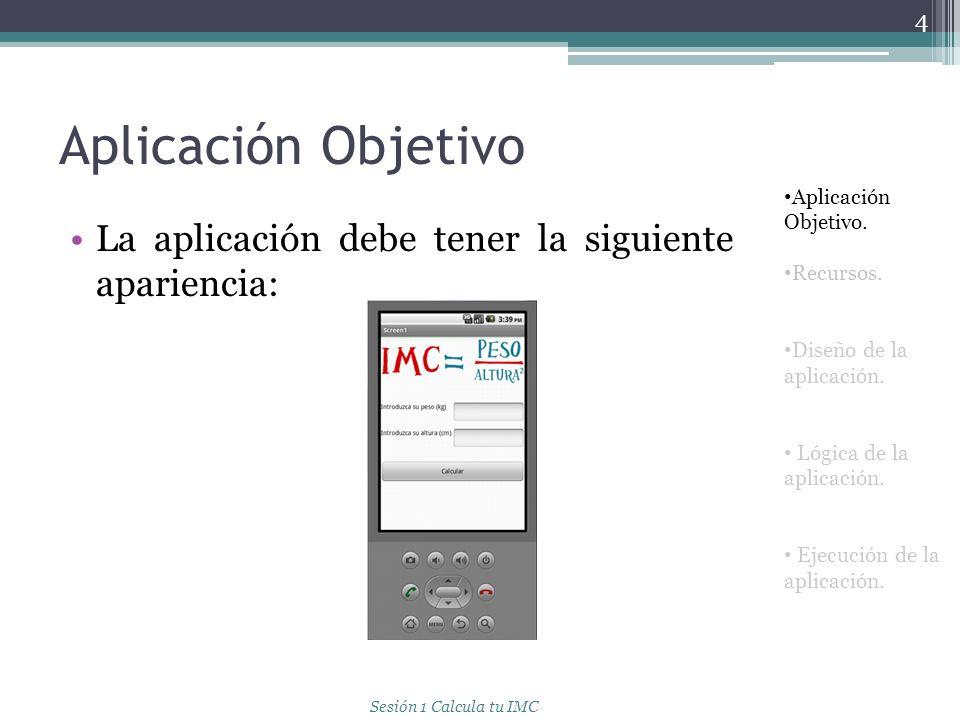 Aplicación Objetivo La aplicación debe tener la siguiente apariencia: 4 Aplicación Objetivo. Recursos. Diseño de la aplicación. Lógica de la aplicació